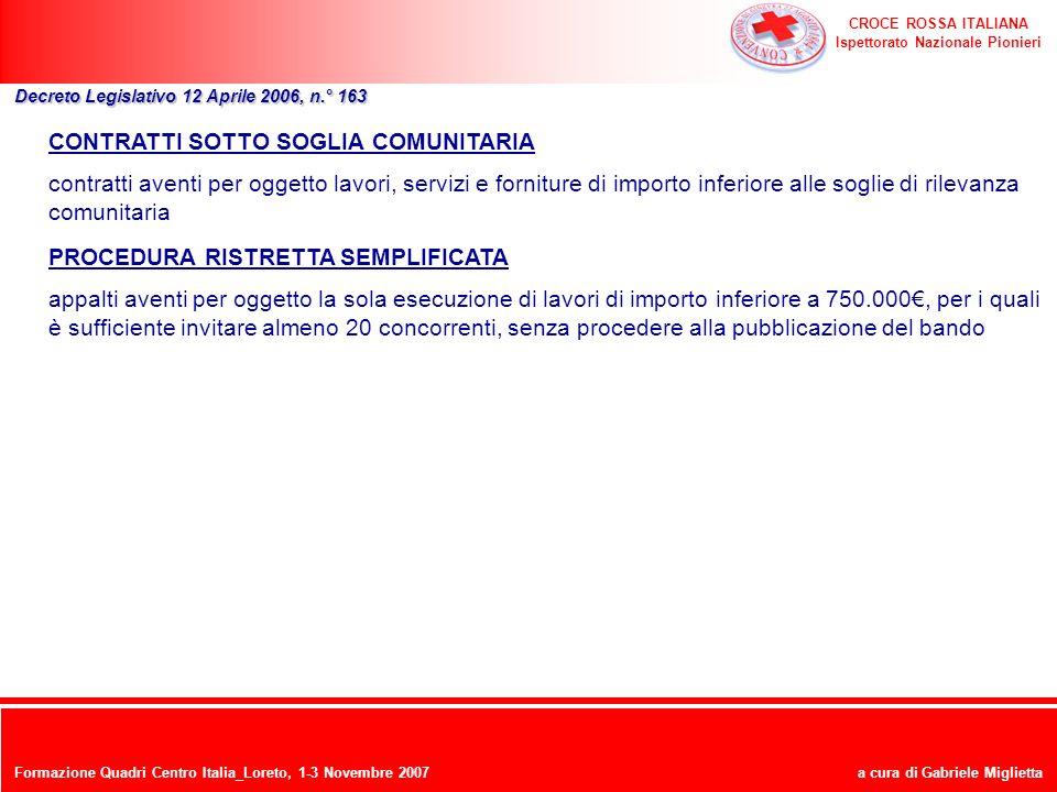 CROCE ROSSA ITALIANA Ispettorato Nazionale Pionieri a cura di Gabriele Miglietta Decreto Legislativo 12 Aprile 2006, n.° 163 CONTRATTI SOTTO SOGLIA CO