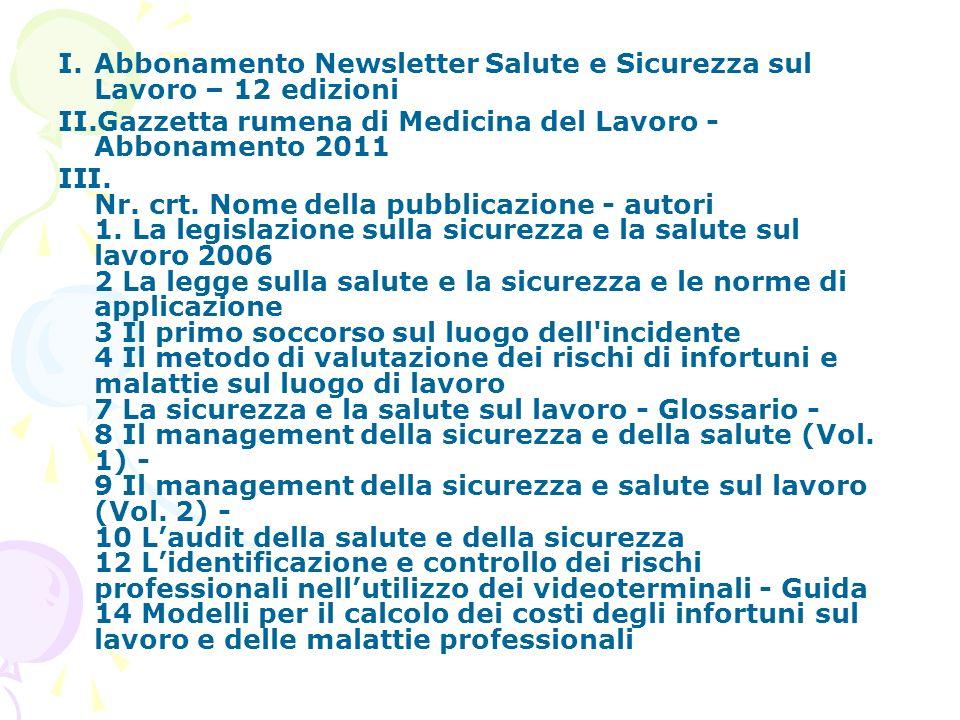 I.Abbonamento Newsletter Salute e Sicurezza sul Lavoro – 12 edizioni II.Gazzetta rumena di Medicina del Lavoro - Abbonamento 2011 III.