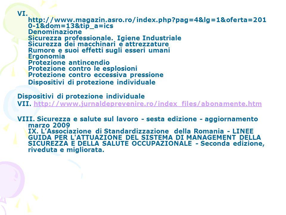 VI. http://www.magazin.asro.ro/index.php?pag=4&lg=1&oferta=201 0-1&dom=13&tip_a=ics Denominazione Sicurezza professionale. Igiene Industriale Sicurezz