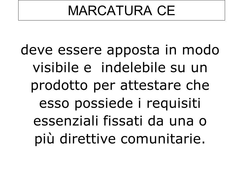 MARCATURA CE deve essere apposta in modo visibile e indelebile su un prodotto per attestare che esso possiede i requisiti essenziali fissati da una o