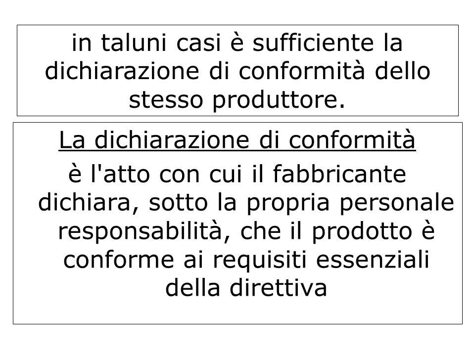La dichiarazione di conformità è l'atto con cui il fabbricante dichiara, sotto la propria personale responsabilità, che il prodotto è conforme ai requ