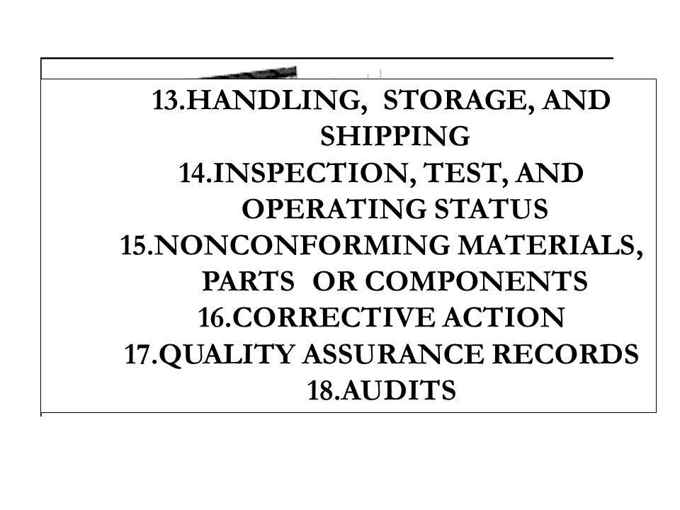 13.HANDLING, STORAGE, AND SHIPPING 14.INSPECTION, TEST, AND OPERATING STATUS 15.NONCONFORMING MATERIALS, PARTSOR COMPONENTS 16.CORRECTIVE ACTION 17.QU