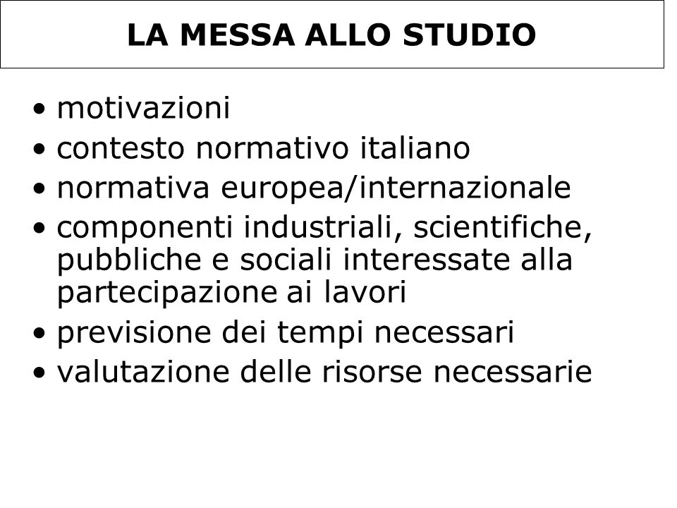 LA MESSA ALLO STUDIO motivazioni contesto normativo italiano normativa europea/internazionale componenti industriali, scientifiche, pubbliche e social