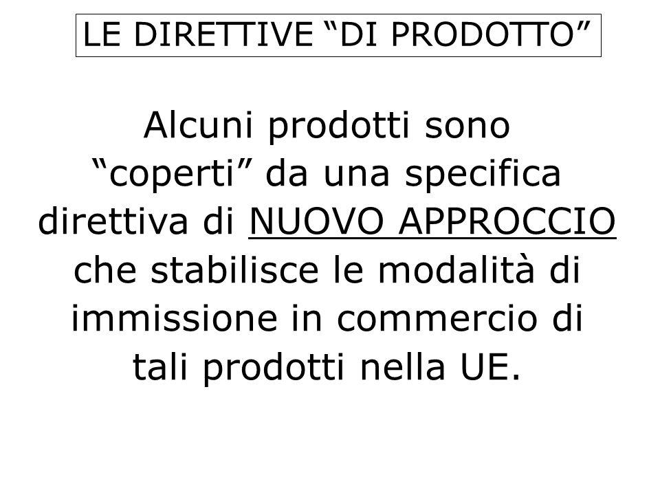 Alcuni prodotti sono coperti da una specifica direttiva di NUOVO APPROCCIO che stabilisce le modalità di immissione in commercio di tali prodotti nell