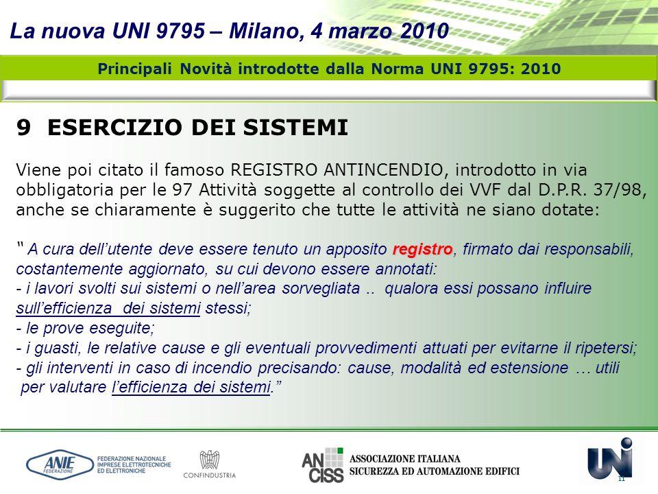 La nuova UNI 9795 – Milano, 4 marzo 2010 11 Principali Novità introdotte dalla Norma UNI 9795: 2010 9 ESERCIZIO DEI SISTEMI Viene poi citato il famoso