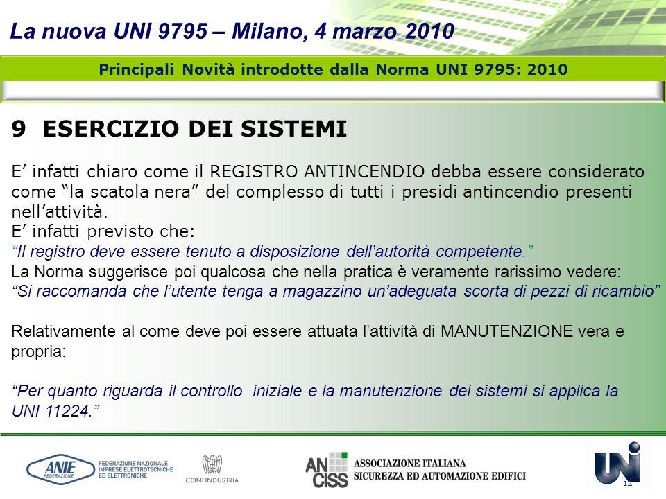 La nuova UNI 9795 – Milano, 4 marzo 2010 12 Principali Novità introdotte dalla Norma UNI 9795: 2010 9 ESERCIZIO DEI SISTEMI E infatti chiaro come il R