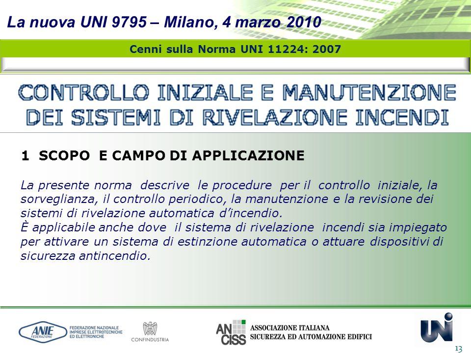La nuova UNI 9795 – Milano, 4 marzo 2010 13 Cenni sulla Norma UNI 11224: 2007 1 SCOPO E CAMPO DI APPLICAZIONE La presente norma descrive le procedure