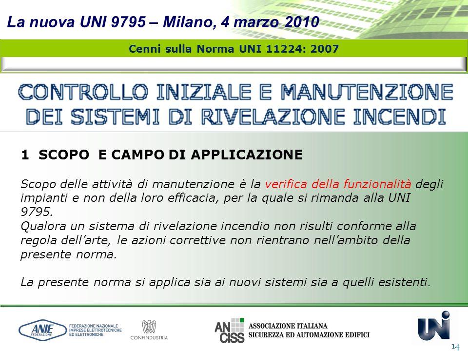 La nuova UNI 9795 – Milano, 4 marzo 2010 14 Cenni sulla Norma UNI 11224: 2007 1 SCOPO E CAMPO DI APPLICAZIONE Scopo delle attività di manutenzione è l