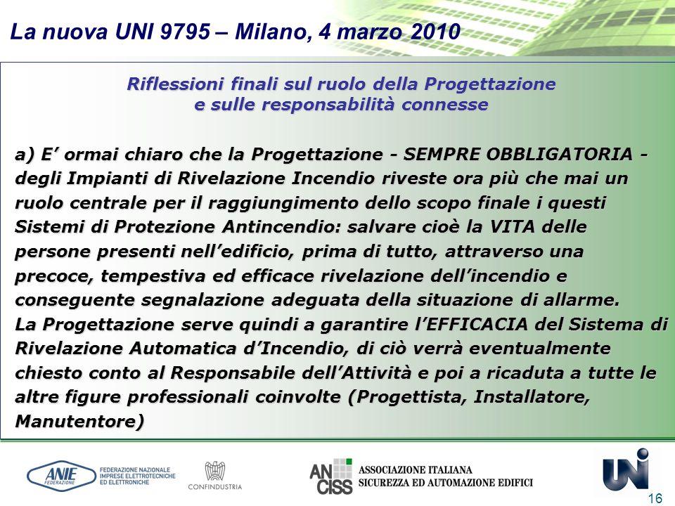 La nuova UNI 9795 – Milano, 4 marzo 2010 16 Riflessioni finali sul ruolo della Progettazione e sulle responsabilità connesse a) E ormai chiaro che la