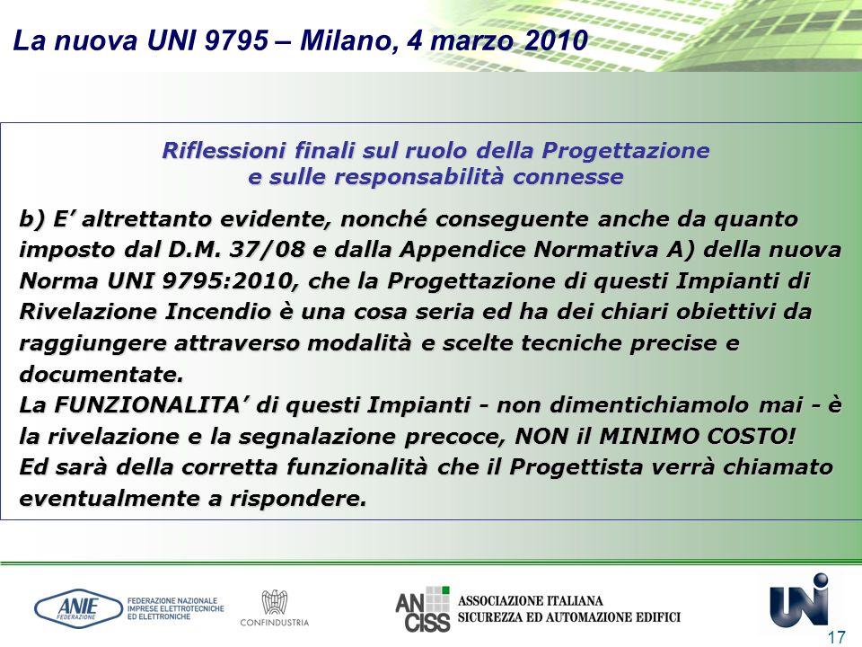 La nuova UNI 9795 – Milano, 4 marzo 2010 17 Riflessioni finali sul ruolo della Progettazione e sulle responsabilità connesse b) E altrettanto evidente