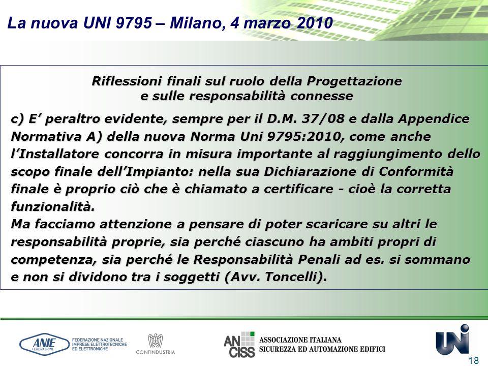 La nuova UNI 9795 – Milano, 4 marzo 2010 18 Riflessioni finali sul ruolo della Progettazione e sulle responsabilità connesse c) E peraltro evidente, s