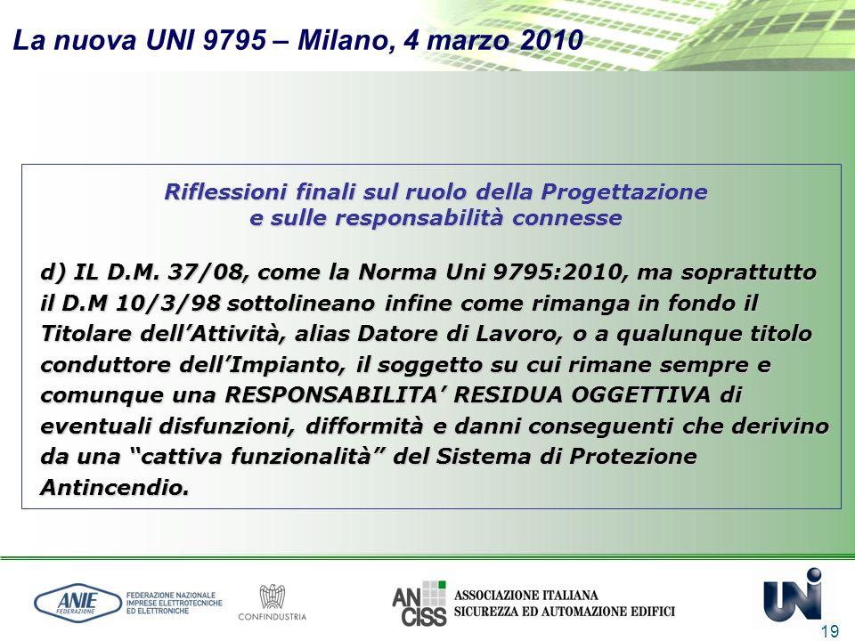 La nuova UNI 9795 – Milano, 4 marzo 2010 19 Riflessioni finali sul ruolo della Progettazione e sulle responsabilità connesse d) IL D.M. 37/08, come la