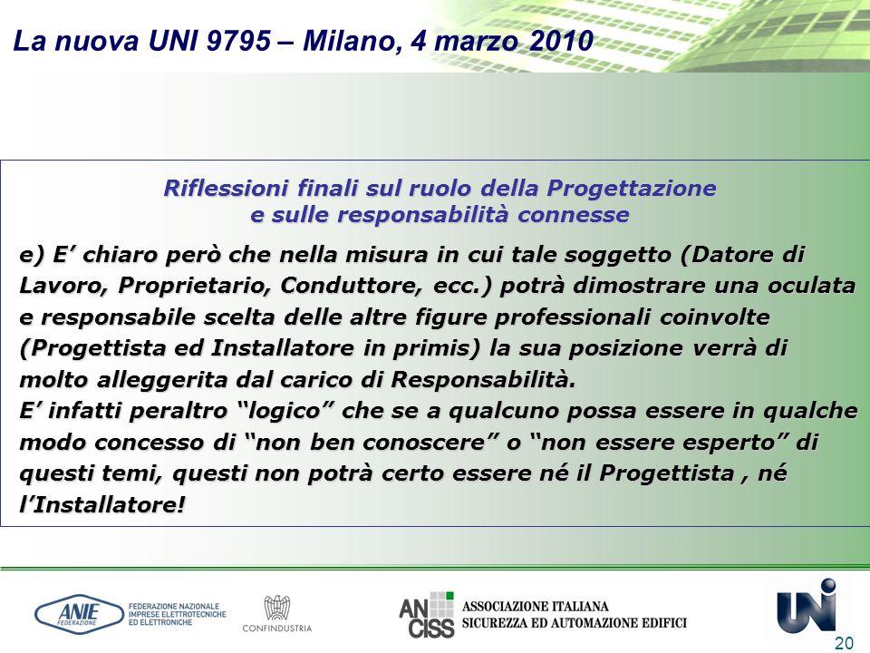 La nuova UNI 9795 – Milano, 4 marzo 2010 20 Riflessioni finali sul ruolo della Progettazione e sulle responsabilità connesse e) E chiaro però che nell