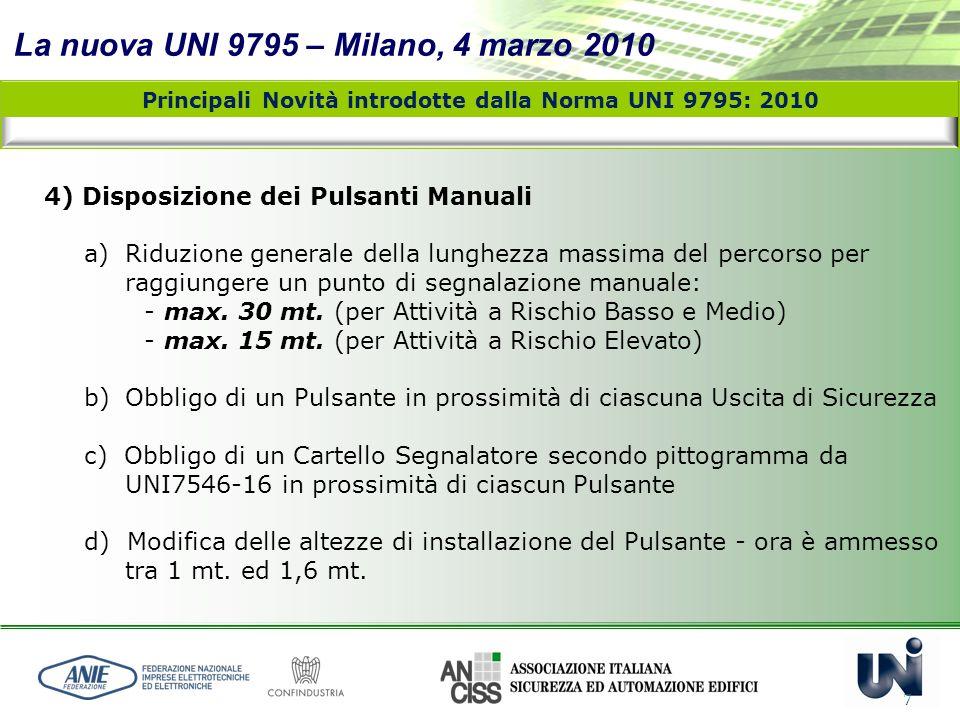 La nuova UNI 9795 – Milano, 4 marzo 2010 7 4) Disposizione dei Pulsanti Manuali a) Riduzione generale della lunghezza massima del percorso per raggiun