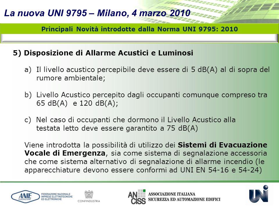 La nuova UNI 9795 – Milano, 4 marzo 2010 Principali Novità introdotte dalla Norma UNI 9795: 2010 5) Disposizione di Allarme Acustici e Luminosi a) Il