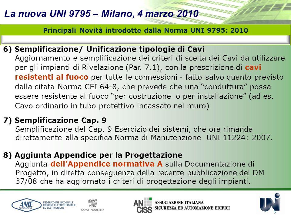 La nuova UNI 9795 – Milano, 4 marzo 2010 9 6) Semplificazione/ Unificazione tipologie di Cavi Aggiornamento e semplificazione dei criteri di scelta de