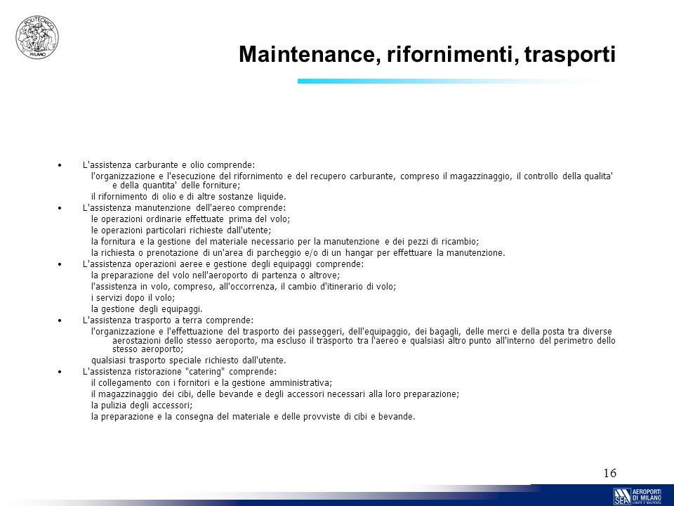 16 Maintenance, rifornimenti, trasporti L'assistenza carburante e olio comprende: l'organizzazione e l'esecuzione del rifornimento e del recupero carb