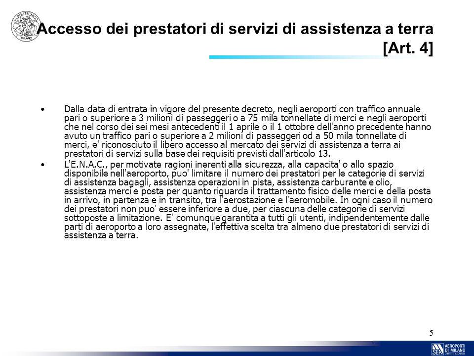 5 Accesso dei prestatori di servizi di assistenza a terra [Art. 4] Dalla data di entrata in vigore del presente decreto, negli aeroporti con traffico
