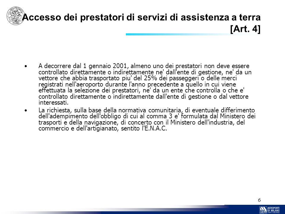 6 Accesso dei prestatori di servizi di assistenza a terra [Art. 4] A decorrere dal 1 gennaio 2001, almeno uno dei prestatori non deve essere controlla
