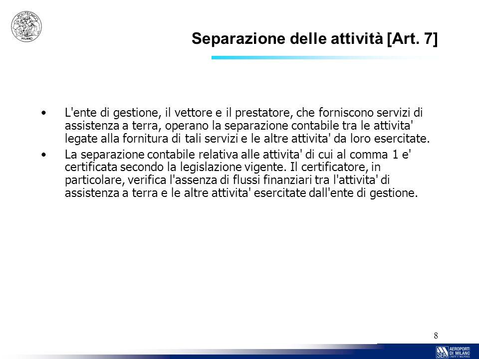 8 Separazione delle attività [Art. 7] L'ente di gestione, il vettore e il prestatore, che forniscono servizi di assistenza a terra, operano la separaz