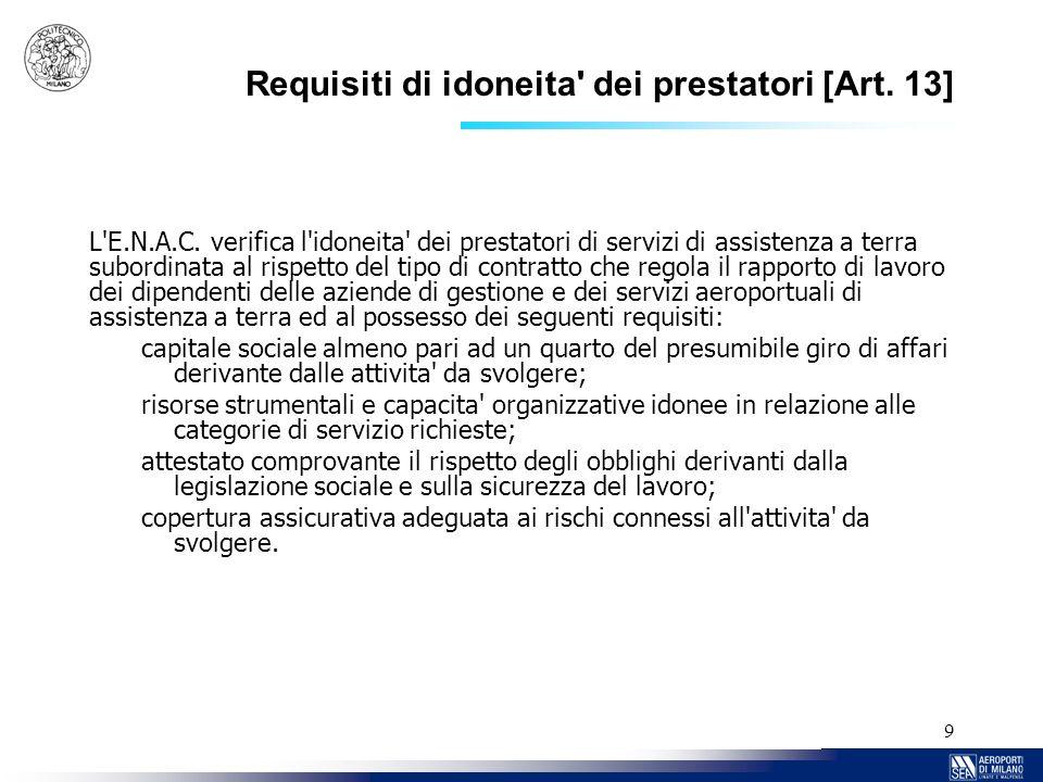 9 Requisiti di idoneita' dei prestatori [Art. 13] L'E.N.A.C. verifica l'idoneita' dei prestatori di servizi di assistenza a terra subordinata al rispe