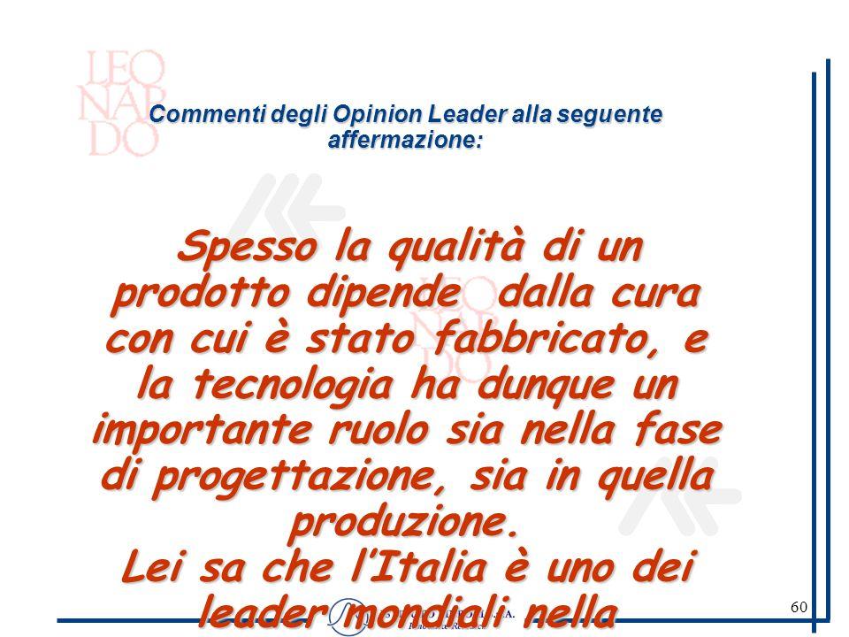 60 Commenti degli Opinion Leader alla seguente affermazione: Spesso la qualità di un prodotto dipende dalla cura con cui è stato fabbricato, e la tecn