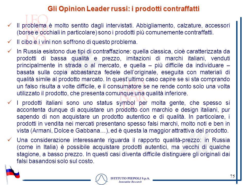 75 Gli Opinion Leader russi: i prodotti contraffatti Il problema è molto sentito dagli intervistati. Abbigliamento, calzature, accessori (borse e occh