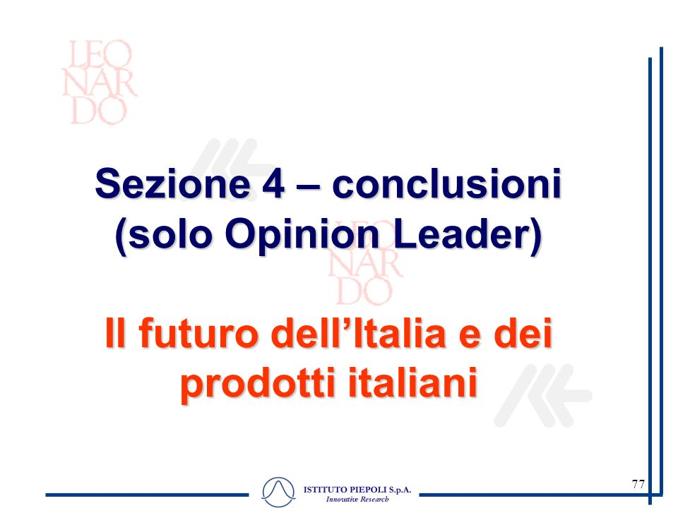 77 Sezione 4 – conclusioni (solo Opinion Leader) Il futuro dellItalia e dei prodotti italiani