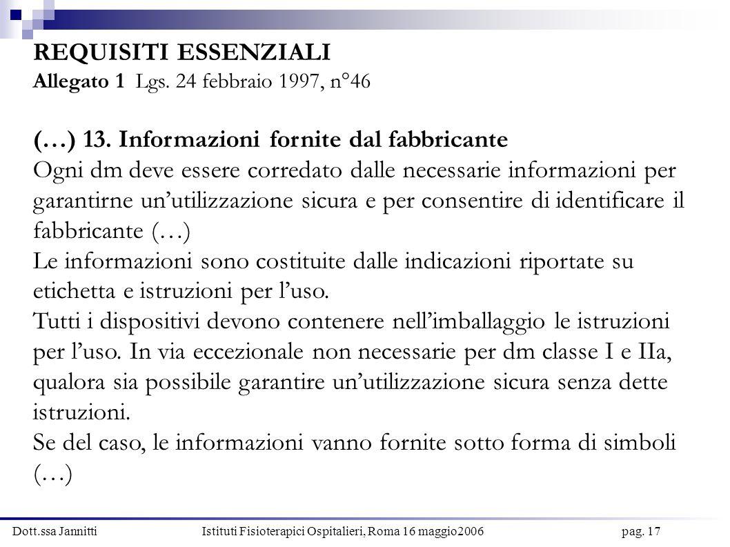 Dott.ssa Jannitti Istituti Fisioterapici Ospitalieri, Roma 16 maggio2006 pag. 17 REQUISITI ESSENZIALI Allegato 1 Lgs. 24 febbraio 1997, n°46 (…) 13. I
