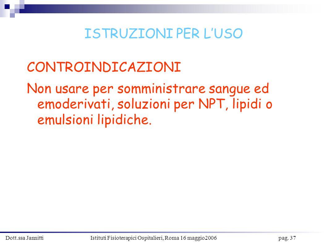 Dott.ssa Jannitti Istituti Fisioterapici Ospitalieri, Roma 16 maggio2006 pag. 37 CONTROINDICAZIONI Non usare per somministrare sangue ed emoderivati,