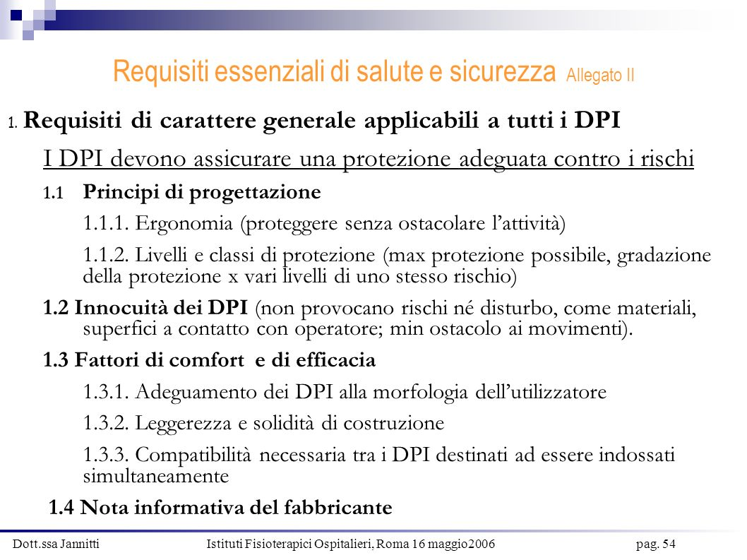 Dott.ssa Jannitti Istituti Fisioterapici Ospitalieri, Roma 16 maggio2006 pag. 54 Requisiti essenziali di salute e sicurezza Allegato II 1. Requisiti d
