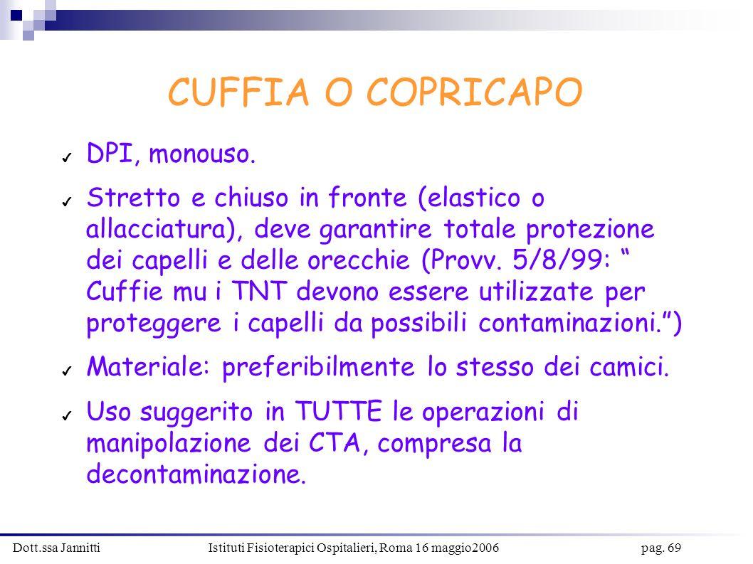 Dott.ssa Jannitti Istituti Fisioterapici Ospitalieri, Roma 16 maggio2006 pag. 69 CUFFIA O COPRICAPO DPI, monouso. Stretto e chiuso in fronte (elastico