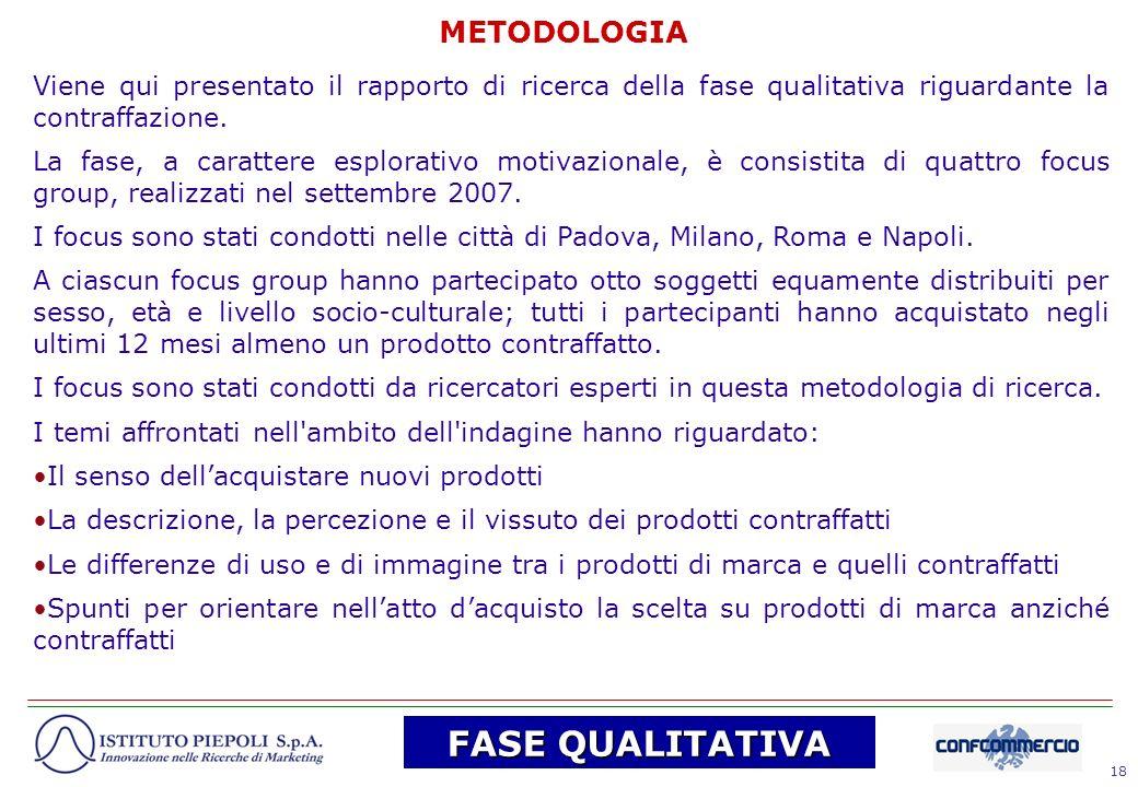 18 Viene qui presentato il rapporto di ricerca della fase qualitativa riguardante la contraffazione. La fase, a carattere esplorativo motivazionale, è