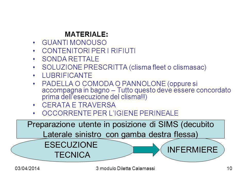 03/04/20143 modulo Diletta Calamassi11 STIMOLAZIONE VAGALE Complicanze enteroclisma SPECIALMENTE PERICOLOSA PER I SOGGETTI CON AFFEZIONI CARDIACHE (SI POSSONO SVILUPPARE ARITMIE) DURANTE LESECUZIONE DELLA TECNICA DA PARTE DELLINFERMIERE, è opportuno che lOSS rilevi linsorgenza di eventuali i segni e sintomi