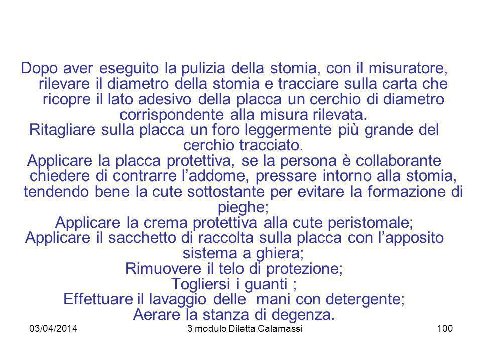 03/04/20143 modulo Diletta Calamassi100 Dopo aver eseguito la pulizia della stomia, con il misuratore, rilevare il diametro della stomia e tracciare s