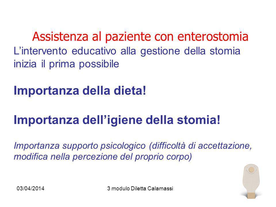 03/04/20143 modulo Diletta Calamassi103 Assistenza al paziente con enterostomia Lintervento educativo alla gestione della stomia inizia il prima possi