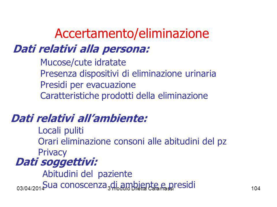 03/04/20143 modulo Diletta Calamassi104 Accertamento/eliminazione Dati relativi alla persona: Mucose/cute idratate Presenza dispositivi di eliminazion