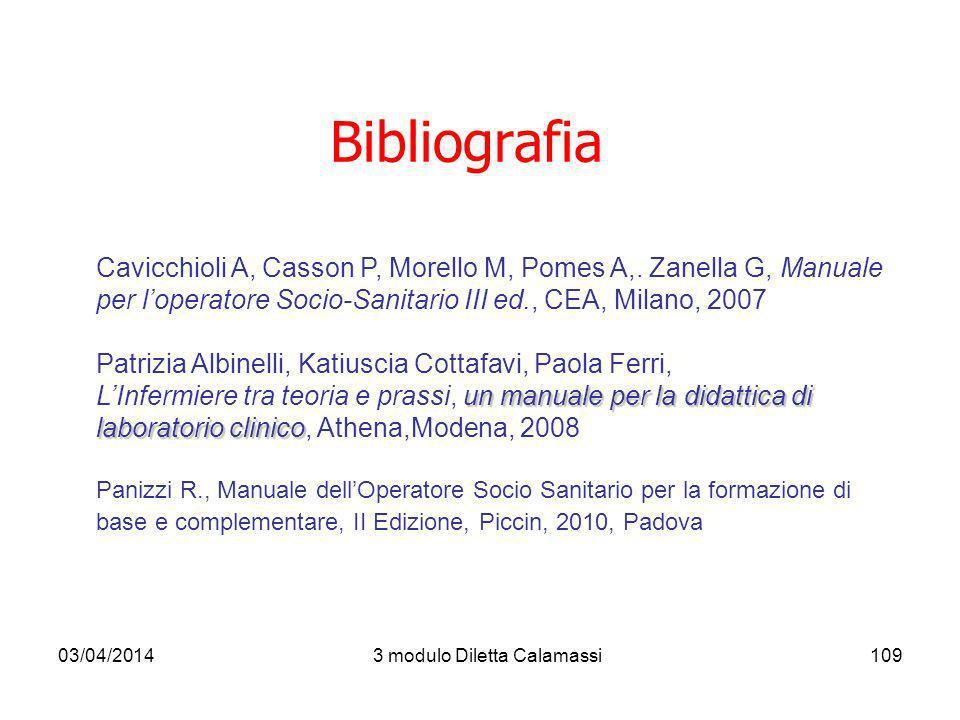 03/04/20143 modulo Diletta Calamassi109 Bibliografia Cavicchioli A, Casson P, Morello M, Pomes A,. Zanella G, Manuale per loperatore Socio-Sanitario I