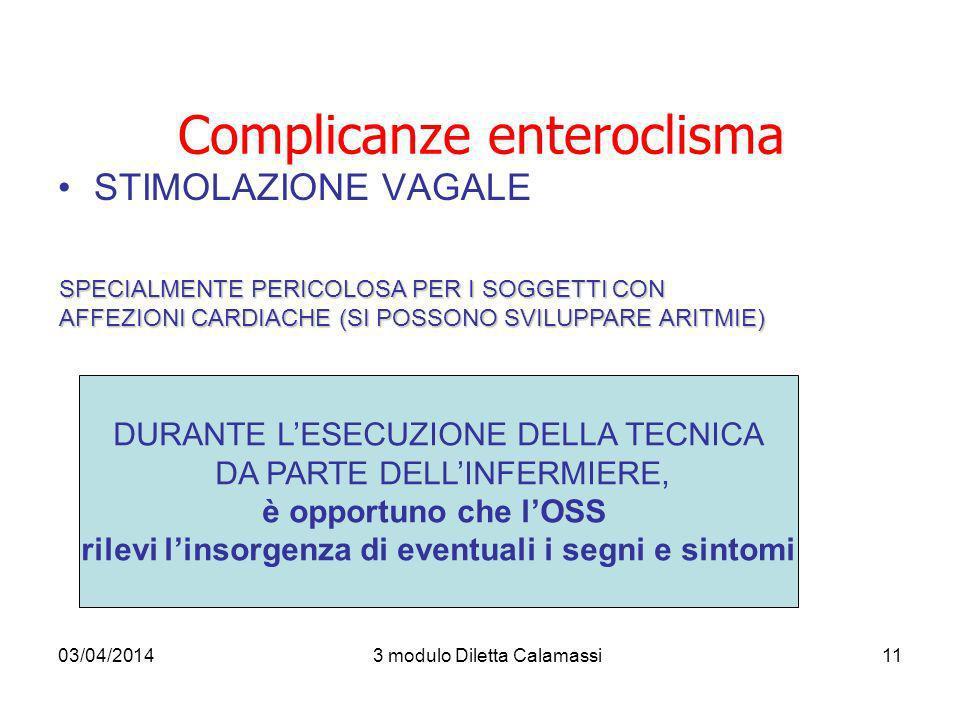 03/04/20143 modulo Diletta Calamassi11 STIMOLAZIONE VAGALE Complicanze enteroclisma SPECIALMENTE PERICOLOSA PER I SOGGETTI CON AFFEZIONI CARDIACHE (SI
