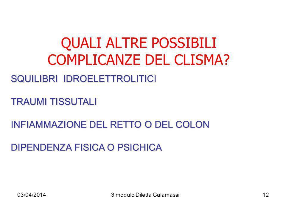 03/04/20143 modulo Diletta Calamassi12 QUALI ALTRE POSSIBILI COMPLICANZE DEL CLISMA? SQUILIBRI IDROELETTROLITICI TRAUMI TISSUTALI INFIAMMAZIONE DEL RE