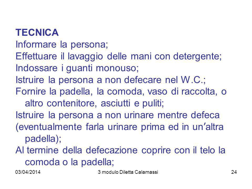 03/04/20143 modulo Diletta Calamassi24 TECNICA Informare la persona; Effettuare il lavaggio delle mani con detergente; Indossare i guanti monouso; Ist