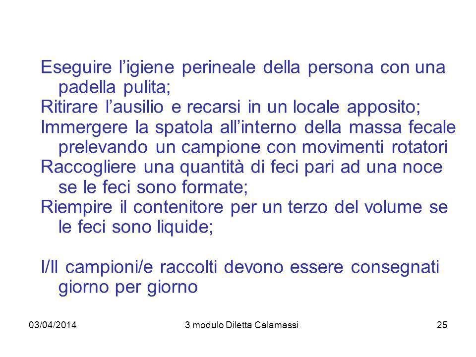 03/04/20143 modulo Diletta Calamassi25 Eseguire ligiene perineale della persona con una padella pulita; Ritirare lausilio e recarsi in un locale appos