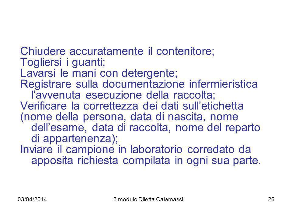 03/04/20143 modulo Diletta Calamassi26 Chiudere accuratamente il contenitore; Togliersi i guanti; Lavarsi le mani con detergente; Registrare sulla doc
