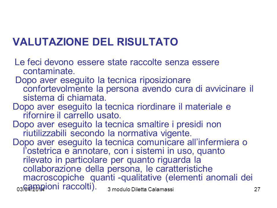 03/04/20143 modulo Diletta Calamassi27 VALUTAZIONE DEL RISULTATO Le feci devono essere state raccolte senza essere contaminate. Dopo aver eseguito la
