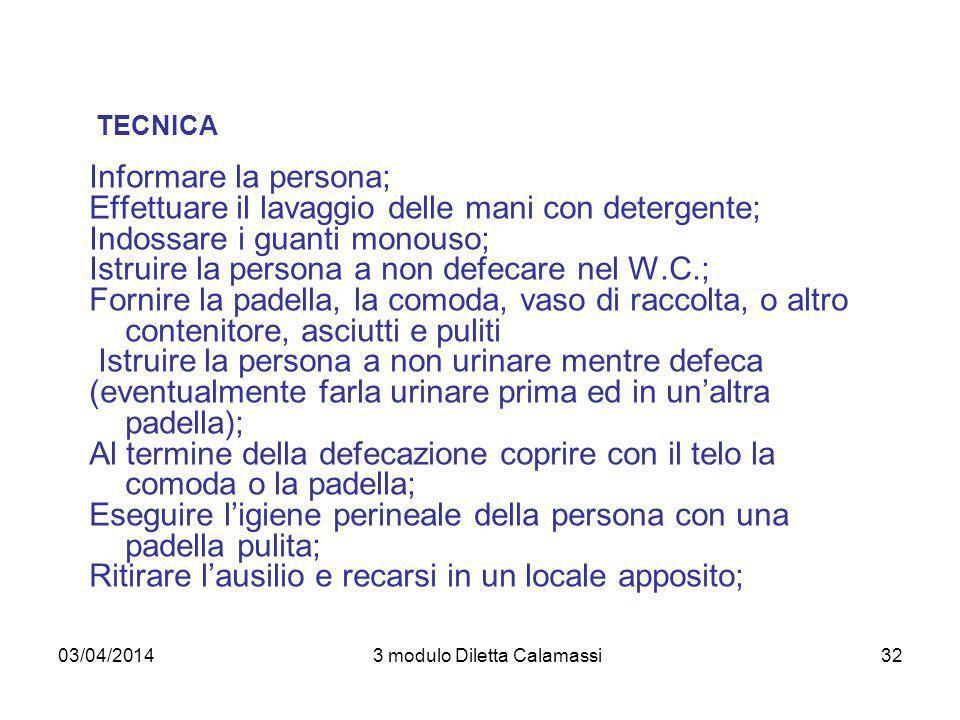 03/04/20143 modulo Diletta Calamassi32 TECNICA Informare la persona; Effettuare il lavaggio delle mani con detergente; Indossare i guanti monouso; Ist