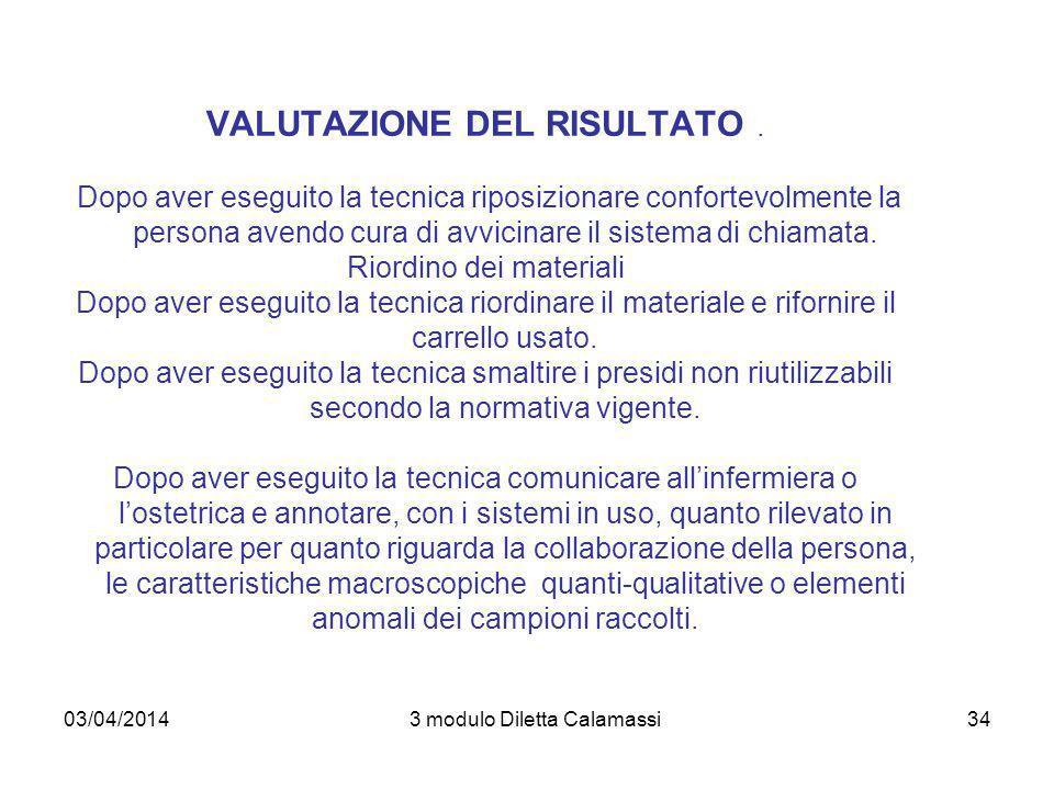 03/04/20143 modulo Diletta Calamassi34 VALUTAZIONE DEL RISULTATO. Dopo aver eseguito la tecnica riposizionare confortevolmente la persona avendo cura