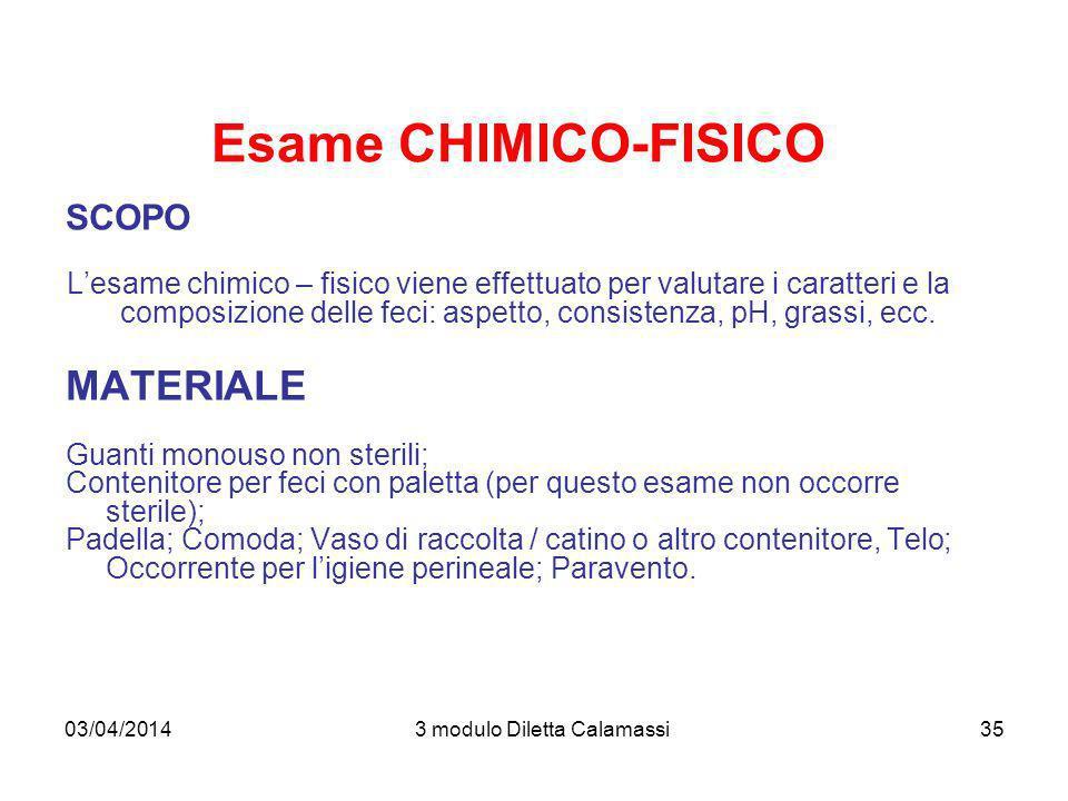 03/04/20143 modulo Diletta Calamassi35 Esame CHIMICO-FISICO SCOPO Lesame chimico – fisico viene effettuato per valutare i caratteri e la composizione