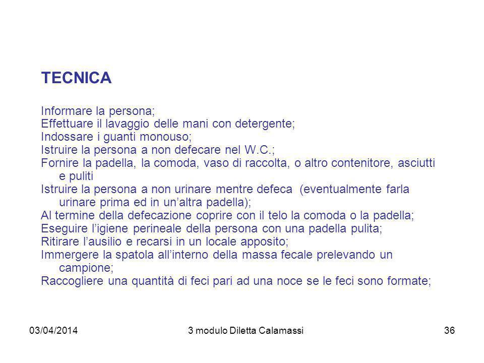 03/04/20143 modulo Diletta Calamassi36 TECNICA Informare la persona; Effettuare il lavaggio delle mani con detergente; Indossare i guanti monouso; Ist