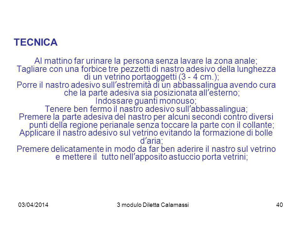 03/04/20143 modulo Diletta Calamassi41 RICERCA DI SANGUE OCCULTO La raccolta delle feci per la ricerca del sangue occulto viene effettuata per evidenziare una microscopica perdita ematica non visibili ad occhio nudo.