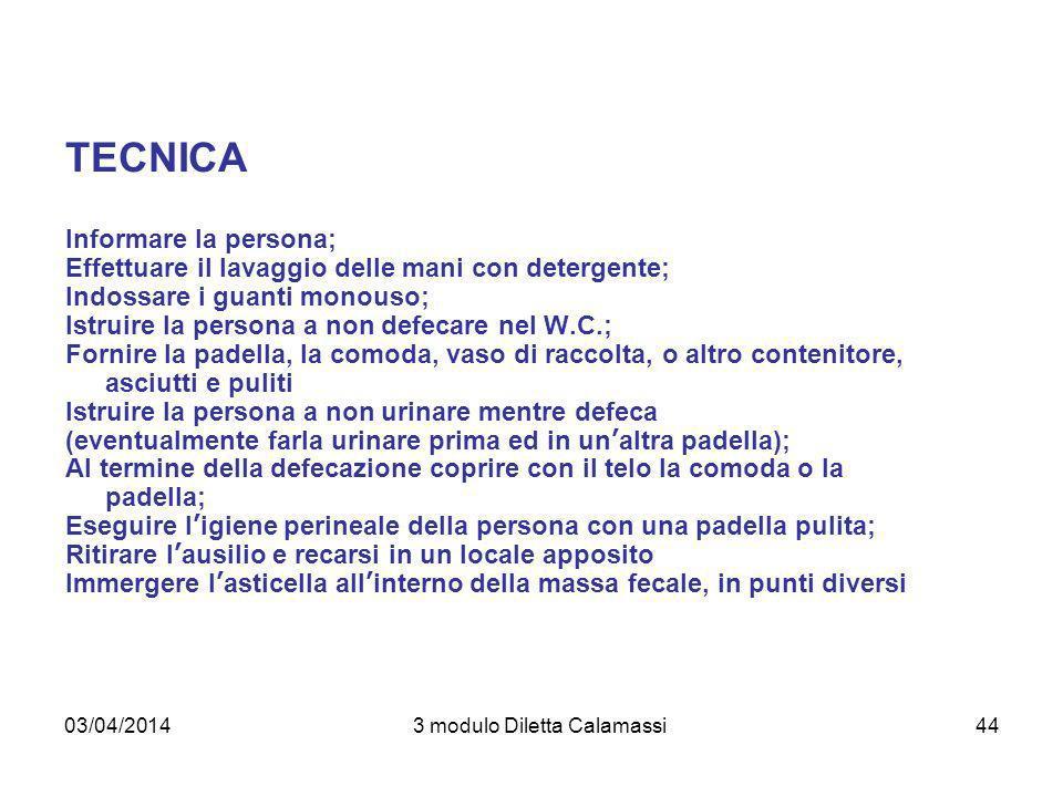 03/04/20143 modulo Diletta Calamassi44 TECNICA Informare la persona; Effettuare il lavaggio delle mani con detergente; Indossare i guanti monouso; Ist